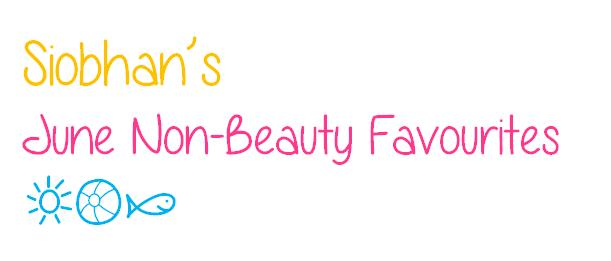 June Lifestyle Favourites! ♥